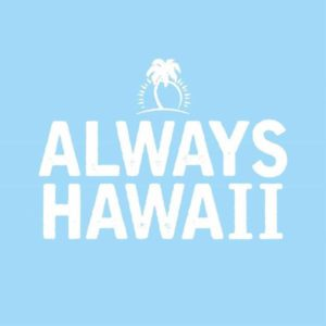 ALWAYS HAWAII